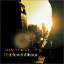 Jars of Clay - latest release... The 11th hour $12.99 !
